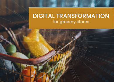 Why is the Digital Transformation More Important for Grocery Stores?
