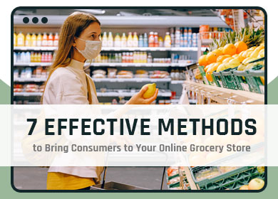 7 Effective Methods to Bring Consumers to Your Online Grocery Store