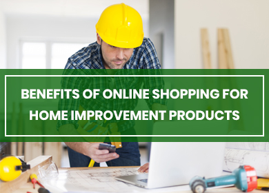 The Benefits of Online shopping for Home Improvement Products