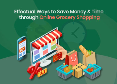 Effectual Ways to Save Money & Time through Online Grocery Shopping