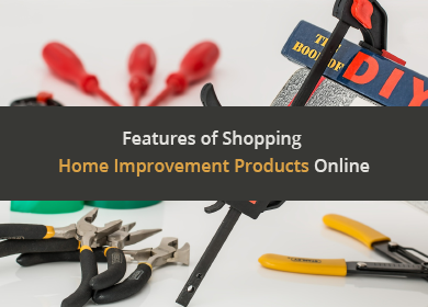 Top Features of Shopping Home Improvement Products Online