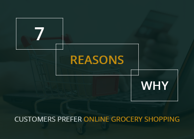 7 Reasons Why Customers Prefer Online Grocery Shopping
